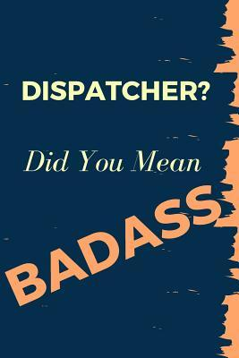 Dispatcher? Did You ...