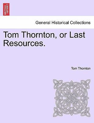 Tom Thornton, or Last Resources