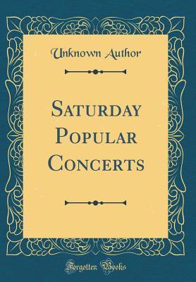 Saturday Popular Concerts (Classic Reprint)