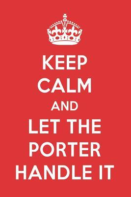 Keep Calm And Let The Porter Handle It