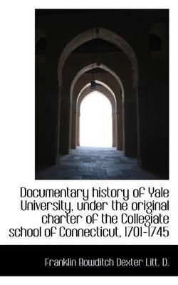 Documentary History of Yale University, Under the Original Charter of the Collegiate School of Conne