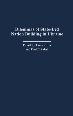 Dilemmas of State-Led Nation Building in Ukraine
