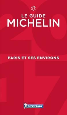 Le Guide Michelin 2017 Paris Et Ses Environs / the Michelin Guide 2017 Paris and the Surrounding Area