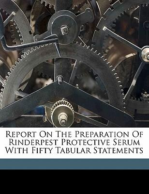 Report on the Preparation of Rinderpest Protective Serum with Fifty Tabular Statements