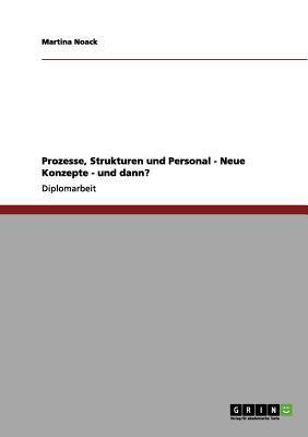 Prozesse, Strukturen und Personal - Neue Konzepte - und dann?