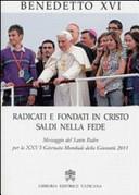 Radicati e fondati in Cristo saldi nella fede. Messaggio del santo padre per la XXVI Giornata mondiale della gioventù 2011