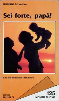 Sei forte, papà! Il ruolo educativo del padre