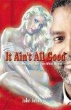 It Ain't All Good