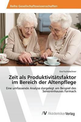 Zeit als Produktivitätsfaktor im Bereich der Altenpflege