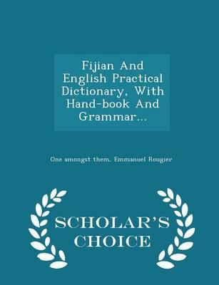 Fijian and English Practical Dictionary, with Hand-Book and Grammar... - Scholar's Choice Edition