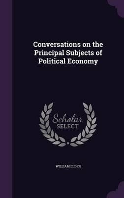 Conversations on the Principal Subjects of Political Economy