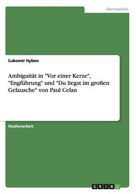 """Ambiguität in """"Vor einer Kerze"""", """"Engführung"""" und """"Du liegst im großen Gelausche"""" von Paul Celan"""