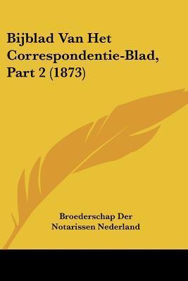 Bijblad Van Het Correspondentie-Blad, Part 2 (1873)