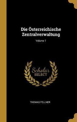 Die Österreichische Zentralverwaltung; Volume 1