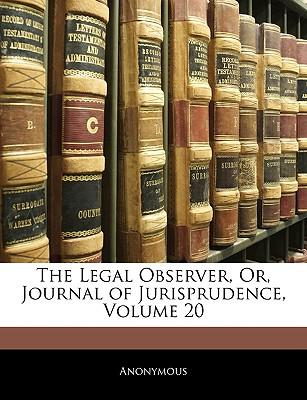 The Legal Observer, Or, Journal of Jurisprudence, Volume 20