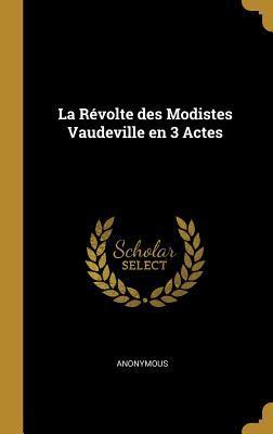 La Révolte Des Modistes Vaudeville En 3 Actes