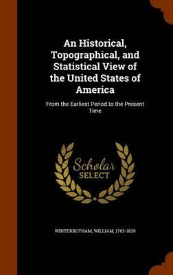 An Historical, Topographical, and Statistical View of the United States of America