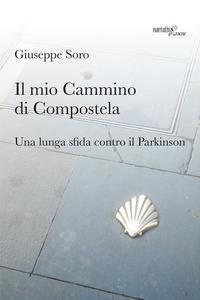 Il mio Cammino di Compostela. Una lunga sfida contro il Parkinson