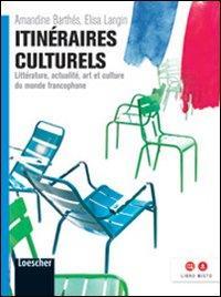 Itinéraires culturels. Littératures, actualité, arts et cultures du monde francophone. Per le Scuole superiori. Con espansione online