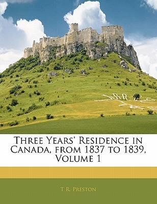 Three Years' Residence in Canada, from 1837 to 1839, Volume 1
