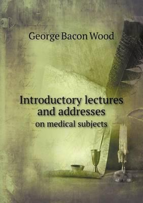 Introductory Lectures and Addresses on Medical Subjects