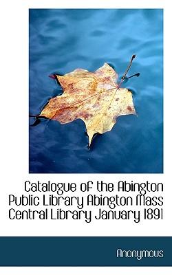 Catalogue of the Abington Public Library Abington Mass Central Library January 1891