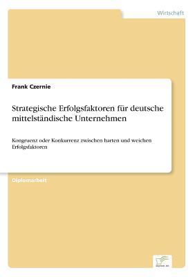 Strategische Erfolgsfaktoren f?r deutsche mittelst?ndische Unternehmen