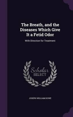 The Breath, and the Diseases Which Give It a Fetid Odor