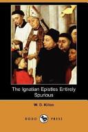 The Ignatian Epistles Entirely Spurious