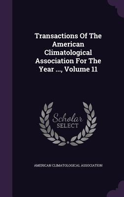 Transactions of the American Climatological Association for the Year, Volume 11