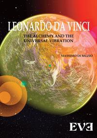 Leonardo Da Vinci, l'alchimia, la vibrazione universale. Ediz. bilingue