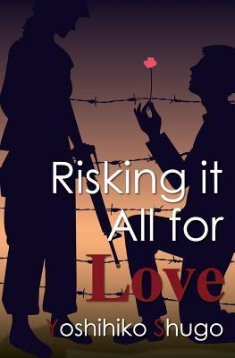 Risking it All for Love