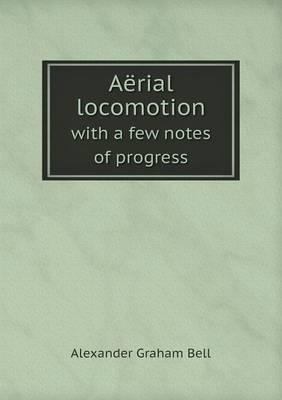 Aerial Locomotion with a Few Notes of Progress