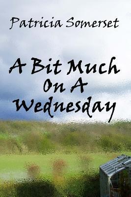 A Bit Much on a Wednesday