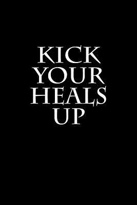 Kick Your Heals Up N...