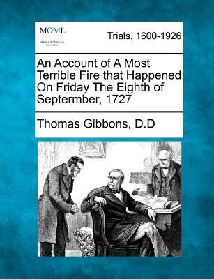An Account of a Most Terrible Fire That Happened on Friday the Eighth of Septermber, 1727