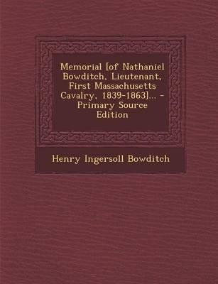 Memorial [Of Nathaniel Bowditch, Lieutenant, First Massachusetts Cavalry, 1839-1863]...