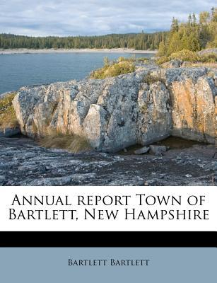 Annual Report Town of Bartlett, New Hampshire