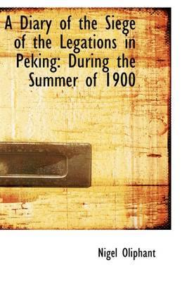 A Diary of the Siege of the Legations in Peking