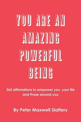 You Are an Amazing Powerful Being