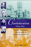 The life and times of Confederation, 1864-1867