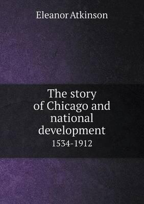 The Story of Chicago and National Development 1534-1912