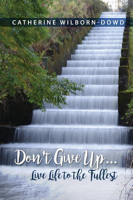 Don't Give Up…live Life to the Fullest
