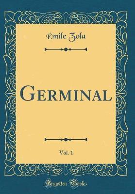 Germinal, Vol. 1 (Classic Reprint)
