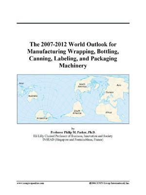The 2007-2012 World Outlook for Manufacturing Wrapping, Bottling, Canning, Labeling, and Packaging Machinery
