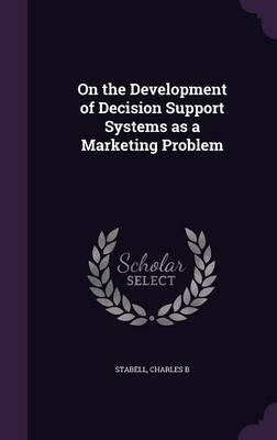 On the Development of Decision Support Systems as a Marketing Problem