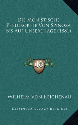 Die Monistische Philosophie Von Spinoza Bis Auf Unsere Tage (1881)
