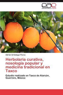 Herbolaria curativa, nosología popular y medicina tradicional en Taxco