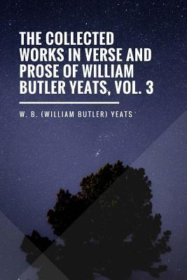 The Collected Works in Verse and Prose of William Butler Yeats, Vol. 3