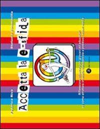 Accetta la e-sfida. Riflessione illustrata per giovani ed educatori su come sfruttare in modo consapevole e positivo i nuovi media